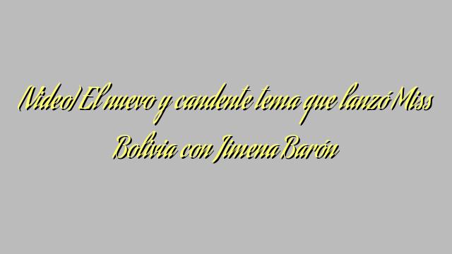 [Video] El nuevo y candente tema que lanzó Miss Bolivia con Jimena Barón